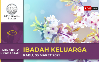 (Live Streaming) Ibadah Keluarga – Minggu V PraPaskah 03 Maret 2021