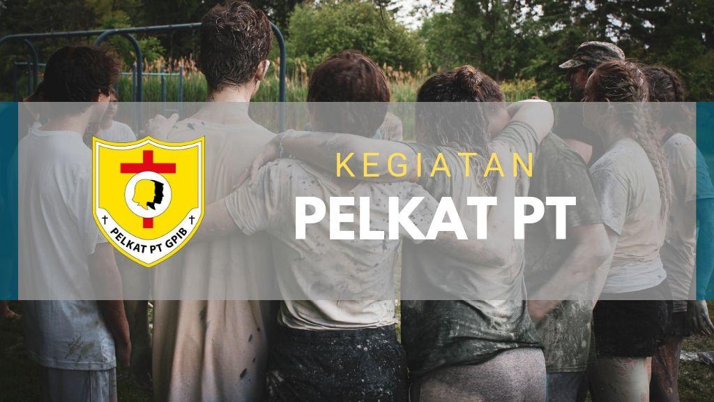Kegiatan Pelkat PT 07 – 12 Juli 2019