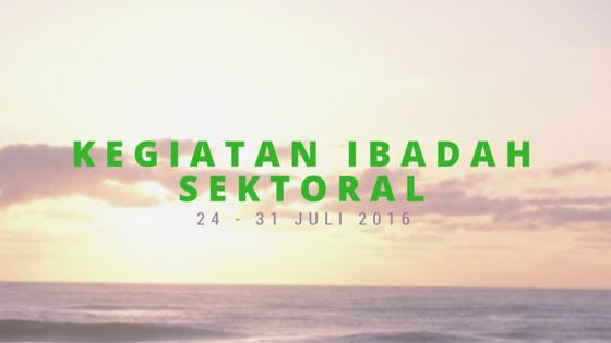 Kegiatan Ibadah Sektoral 24 – 31 Juli 16
