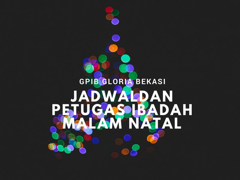Jadwal Dan Petugas Ibadah Malam Natal 24 Des ' 17