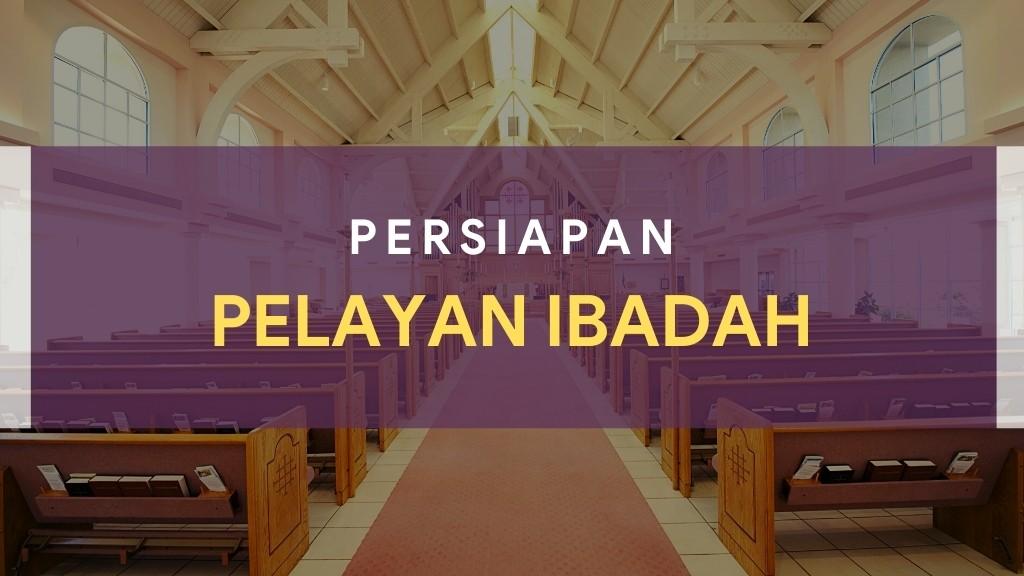 Persiapan Pelayan Ibadah 01-02 April 2021