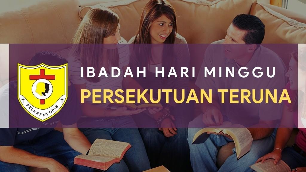 Ibadah Hari Minggu Persekutuan Teruna (IHMPT) 14 Mar 2021