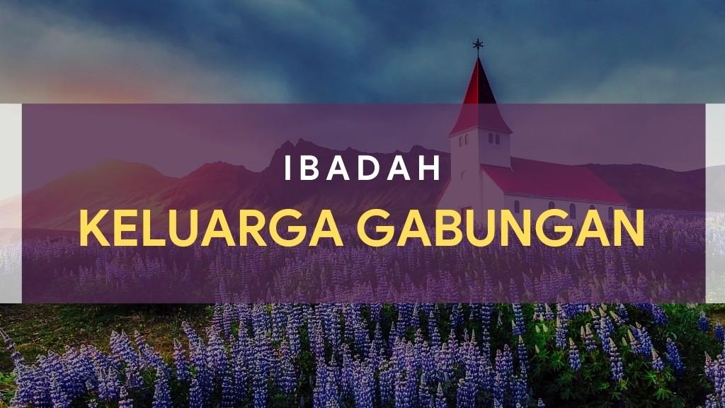 Ibadah Keluarga Gabungan 17 Maret 2021
