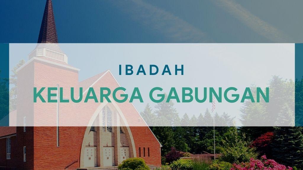 Ibadah Keluarga Gabungan 14 April 2021