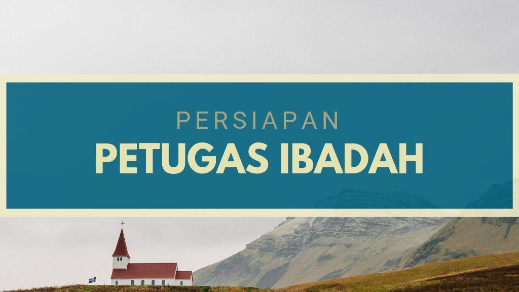 Persiapan Petugas Ibadah 30 Agustus 2019