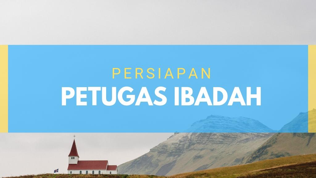 Persiapan Petugas Ibadah 24 Mei 2019