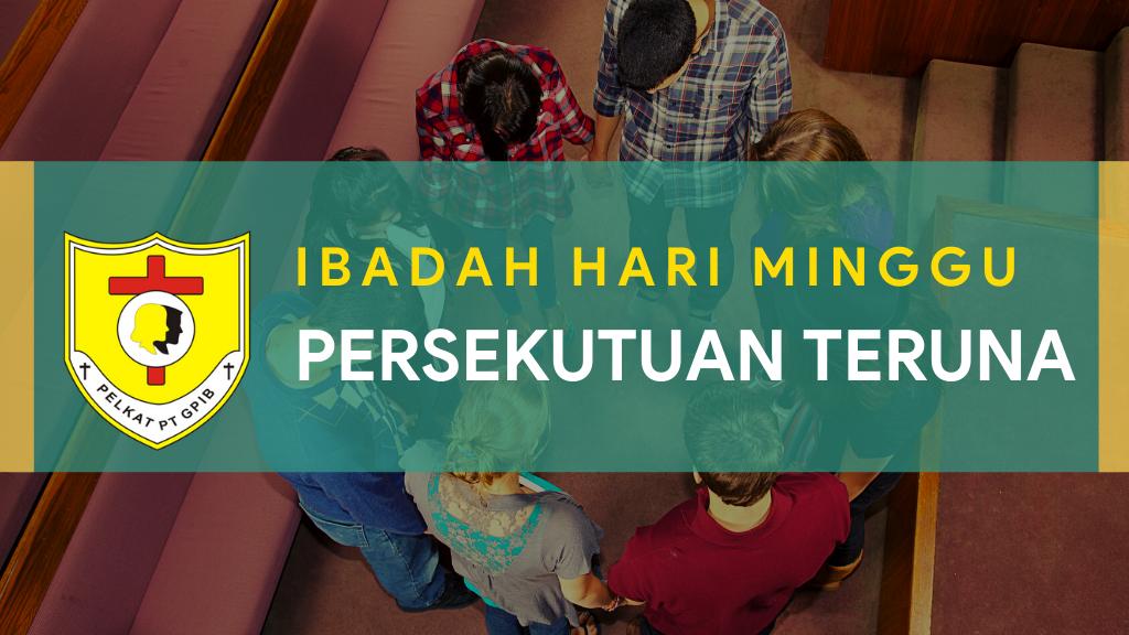 Ibadah Hari Minggu Persekutuan Teruna (IHMPT) 29 September 2021