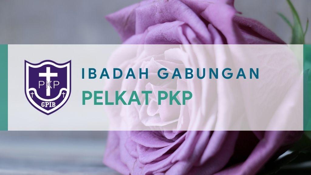 Ibadah Gabungan PelKat Persekutuan Perempuan (PKP) 25 Mei 2021