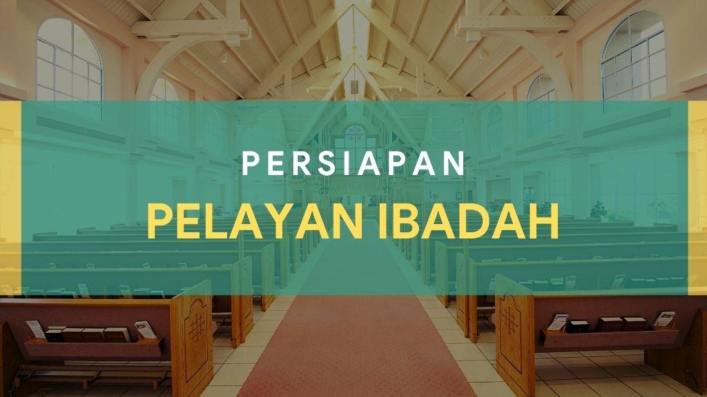 Persiapan Petugas Ibadah 11 – 12 Februari 2021