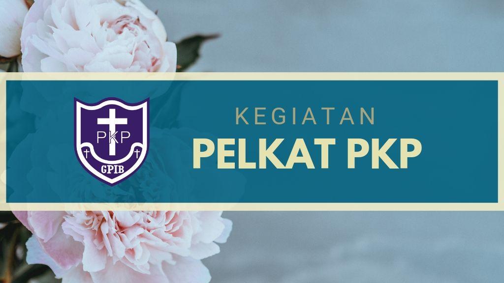 Kegiatan Pelkat PKP 25 – 30 Agustus 2019